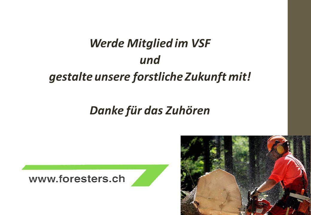 Werde Mitglied im VSF und gestalte unsere forstliche Zukunft mit! Danke für das Zuhören 12