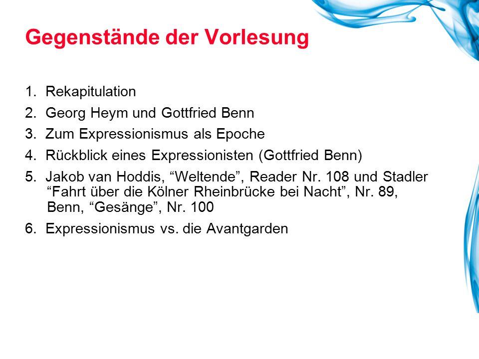 1. Rekapitulation 2. Georg Heym und Gottfried Benn 3. Zum Expressionismus als Epoche 4. Rückblick eines Expressionisten (Gottfried Benn) 5. Jakob van