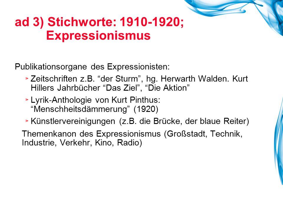 """ad 3) Stichworte: 1910-1920; Expressionismus Publikationsorgane des Expressionisten: Zeitschriften z.B. """"der Sturm"""", hg. Herwarth Walden. Kurt Hillers"""