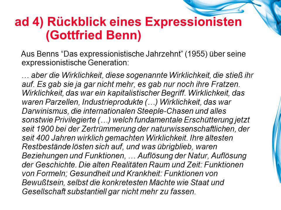 """ad 4) Rückblick eines Expressionisten (Gottfried Benn) Aus Benns """"Das expressionistische Jahrzehnt"""" (1955) über seine expressionistische Generation: …"""