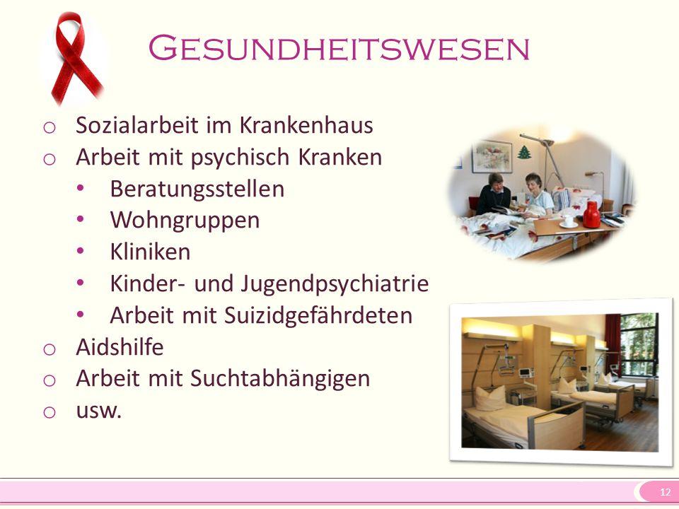 12 Gesundheitswesen o Sozialarbeit im Krankenhaus o Arbeit mit psychisch Kranken Beratungsstellen Wohngruppen Kliniken Kinder- und Jugendpsychiatrie A