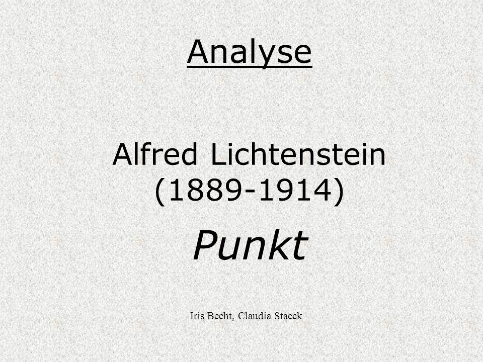 Alfred Lichtenstein (1889-1914) Punkt Analyse Iris Becht, Claudia Staeck