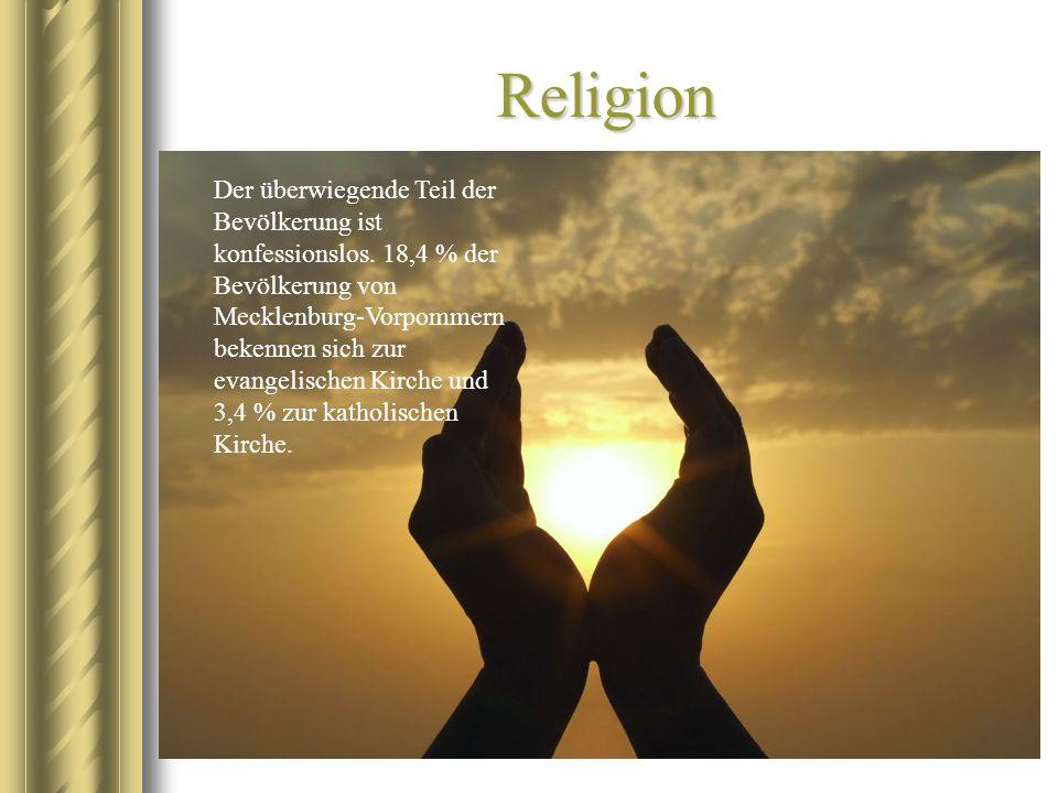 Religion Der überwiegende Teil der Bevölkerung ist konfessionslos. 18,4 % der Bevölkerung von Mecklenburg-Vorpommern bekennen sich zur evangelischen K