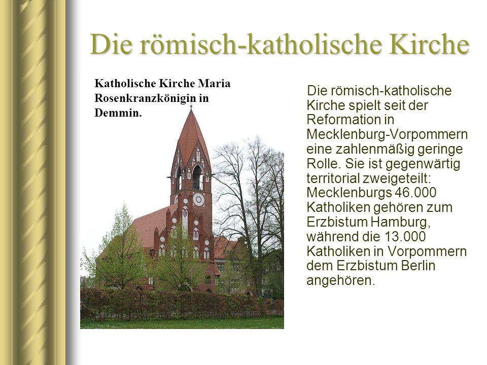 Die römisch-katholische Kirche Die römisch-katholische Kirche spielt seit der Reformation in Mecklenburg-Vorpommern eine zahlenmäßig geringe Rolle. Si