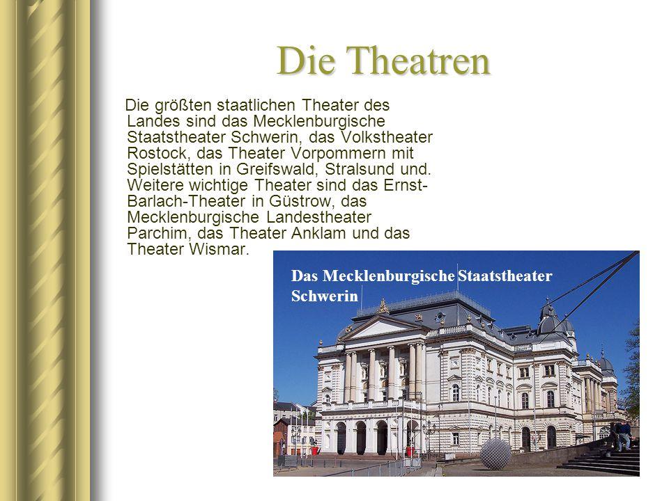 Die Theatren Die größten staatlichen Theater des Landes sind das Mecklenburgische Staatstheater Schwerin, das Volkstheater Rostock, das Theater Vorpom