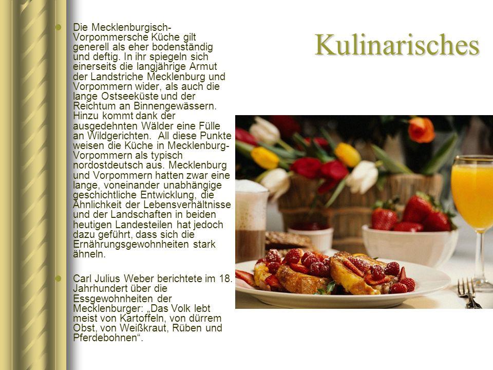 Kulinarisches Die Mecklenburgisch- Vorpommersche Küche gilt generell als eher bodenständig und deftig. In ihr spiegeln sich einerseits die langjährige