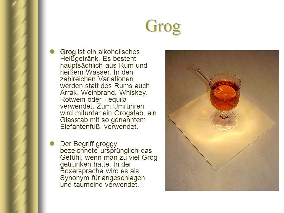 Grog Grog Grog ist ein alkoholisches Heißgetränk. Es besteht hauptsächlich aus Rum und heißem Wasser. In den zahlreichen Variationen werden statt des