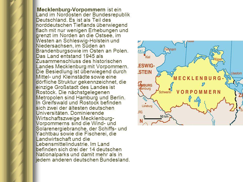 Mecklenburg-Vorpommern ist ein Land im Nordosten der Bundesrepublik Deutschland. Es ist als Teil des norddeutschen Tieflands überwiegend flach mit nur