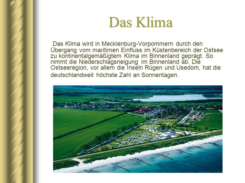 Das Klima Das Klima wird in Mecklenburg-Vorpommern durch den Übergang vom maritimen Einfluss im Küstenbereich der Ostsee zu kontinentalgemäßigtem Klim