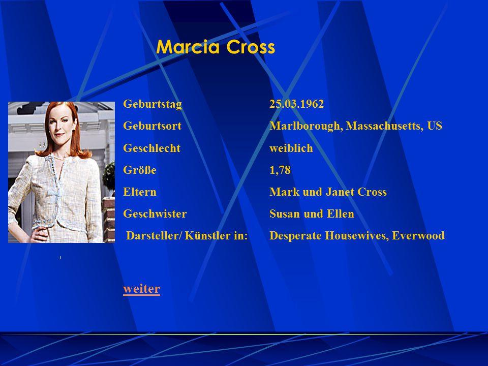 Marcia Cross Geburtstag25.03.1962 GeburtsortMarlborough, Massachusetts, US Geschlechtweiblich Größe1,78 ElternMark und Janet Cross GeschwisterSusan un