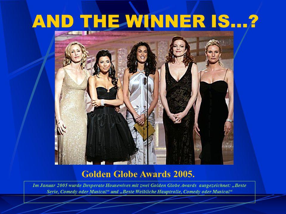 """AND THE WINNER IS...? Golden Globe Awards 2005. Im Januar 2005 wurde Desperate Housewives mit zwei Golden Globe Awards ausgezeichnet: """"Beste Serie, Co"""