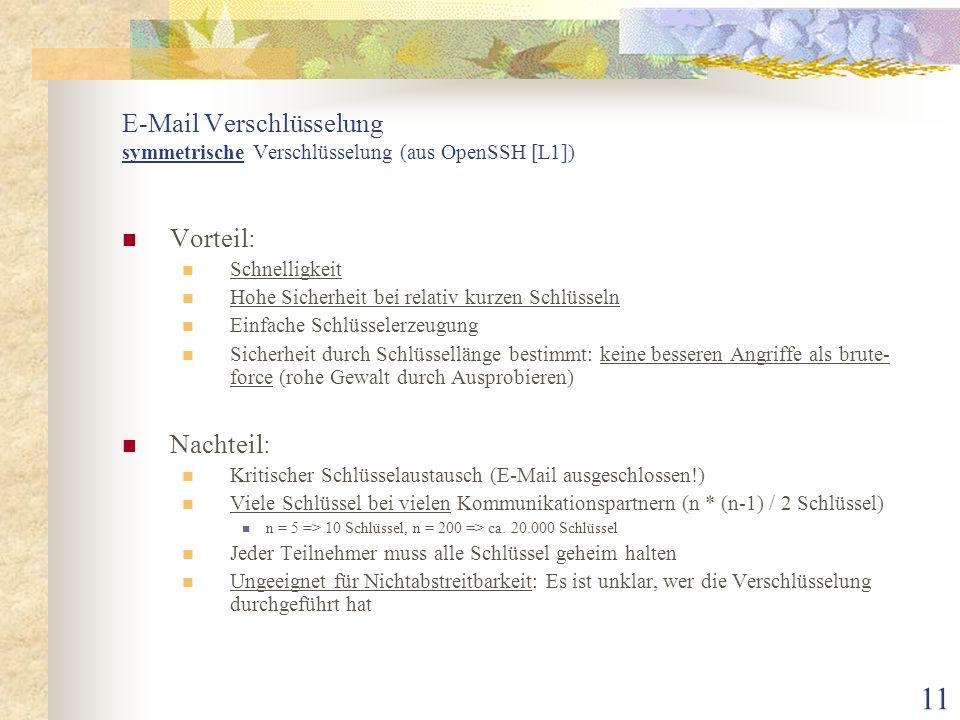 11 E-Mail Verschlüsselung symmetrische Verschlüsselung (aus OpenSSH [L1]) Vorteil: Schnelligkeit Hohe Sicherheit bei relativ kurzen Schlüsseln Einfach