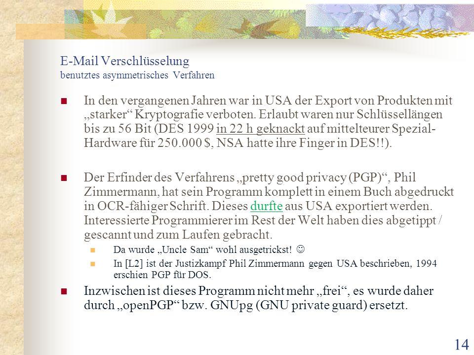 """14 E-Mail Verschlüsselung benutztes asymmetrisches Verfahren In den vergangenen Jahren war in USA der Export von Produkten mit """"starker"""" Kryptografie"""