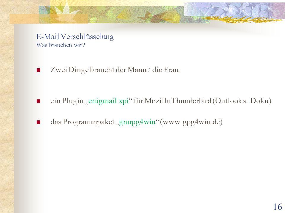 """16 E-Mail Verschlüsselung Was brauchen wir? Zwei Dinge braucht der Mann / die Frau: ein Plugin """"enigmail.xpi"""" für Mozilla Thunderbird (Outlook s. Doku"""