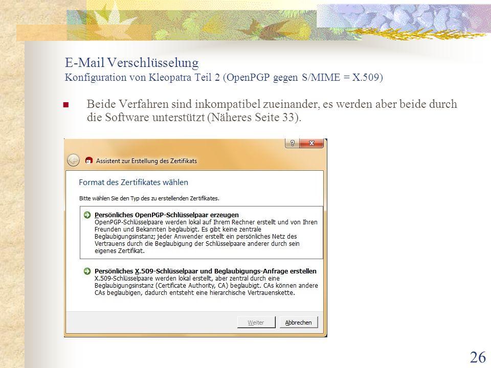 26 E-Mail Verschlüsselung Konfiguration von Kleopatra Teil 2 (OpenPGP gegen S/MIME = X.509) Beide Verfahren sind inkompatibel zueinander, es werden ab
