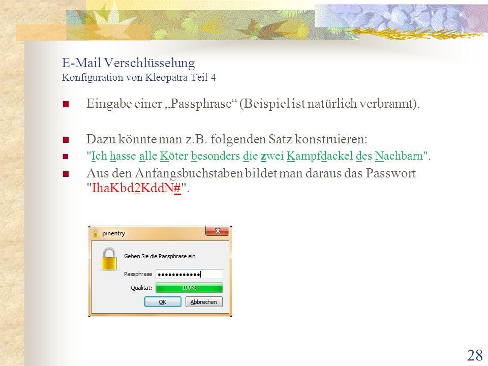 """28 E-Mail Verschlüsselung Konfiguration von Kleopatra Teil 4 Eingabe einer """"Passphrase"""" (Beispiel ist natürlich verbrannt). Dazu könnte man z.B. folge"""