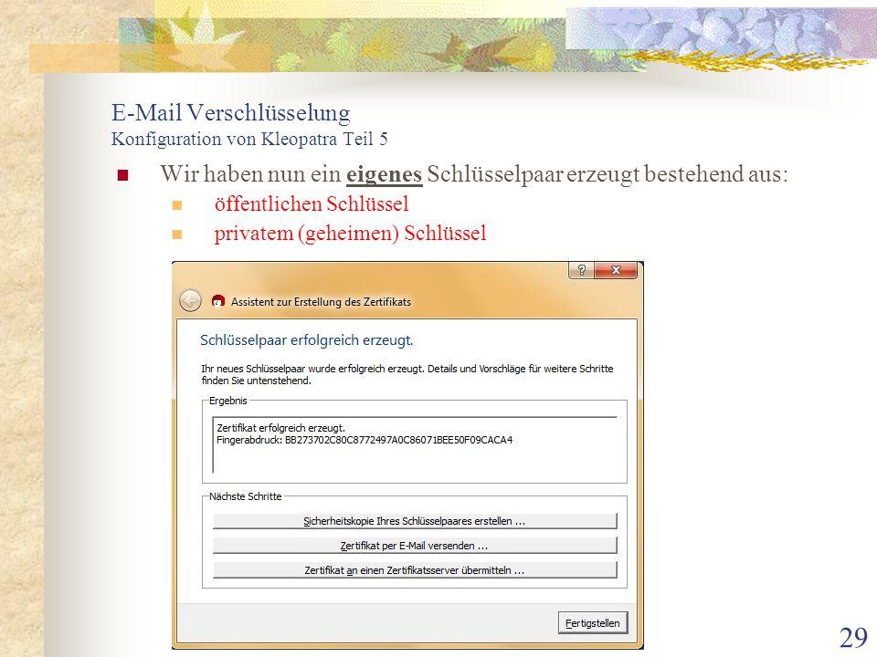 29 E-Mail Verschlüsselung Konfiguration von Kleopatra Teil 5 Wir haben nun ein eigenes Schlüsselpaar erzeugt bestehend aus: öffentlichen Schlüssel pri