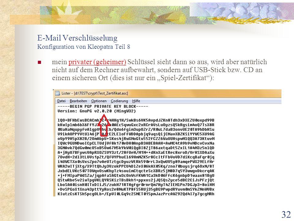 32 E-Mail Verschlüsselung Konfiguration von Kleopatra Teil 8 mein privater (geheimer) Schlüssel sieht dann so aus, wird aber natürlich nicht auf dem R