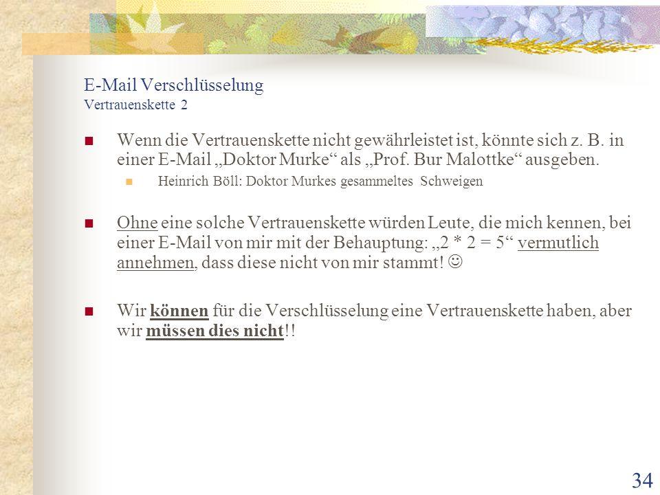 """34 E-Mail Verschlüsselung Vertrauenskette 2 Wenn die Vertrauenskette nicht gewährleistet ist, könnte sich z. B. in einer E-Mail """"Doktor Murke"""" als """"Pr"""