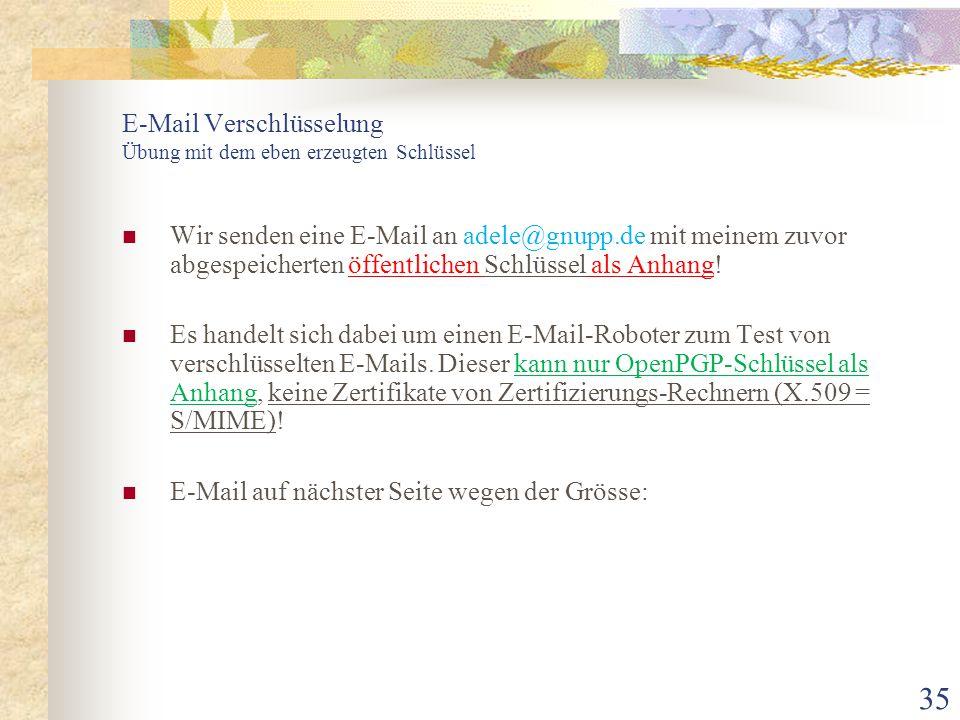 35 E-Mail Verschlüsselung Übung mit dem eben erzeugten Schlüssel Wir senden eine E-Mail an adele@gnupp.de mit meinem zuvor abgespeicherten öffentliche