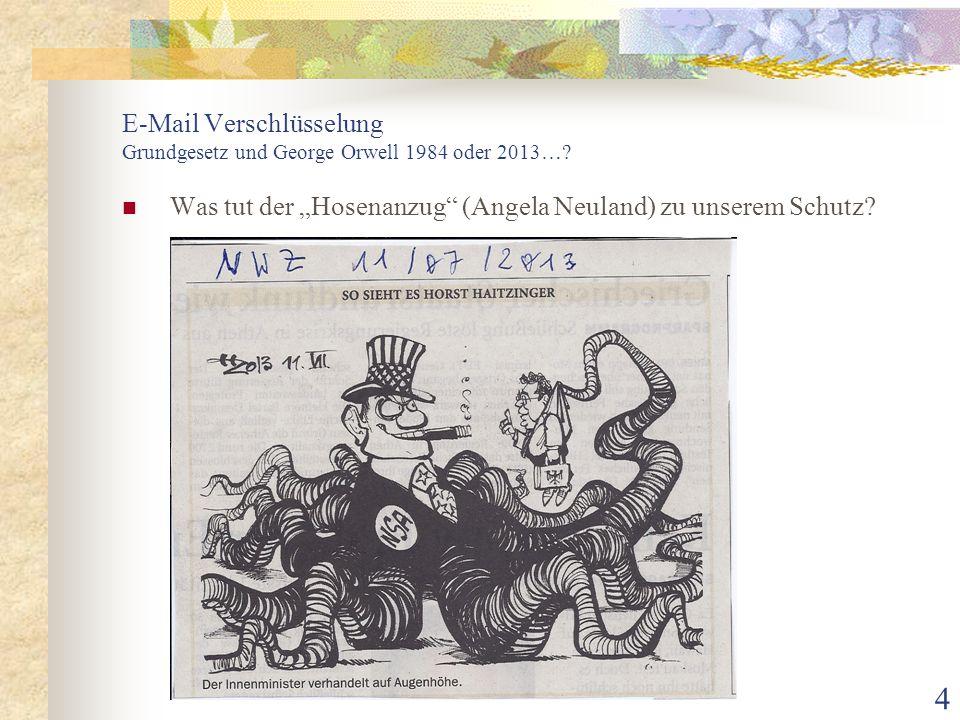 """4 E-Mail Verschlüsselung Grundgesetz und George Orwell 1984 oder 2013…? Was tut der """"Hosenanzug"""" (Angela Neuland) zu unserem Schutz?"""