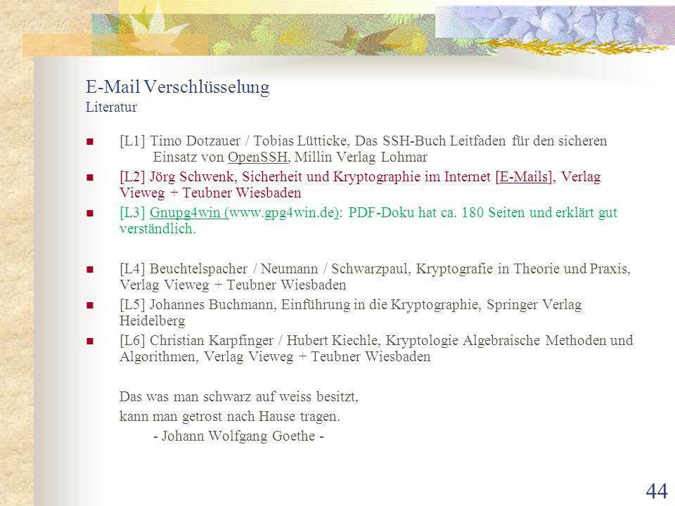 44 E-Mail Verschlüsselung Literatur [L1] Timo Dotzauer / Tobias Lütticke, Das SSH-Buch Leitfaden für den sicheren Einsatz von OpenSSH, Millin Verlag L