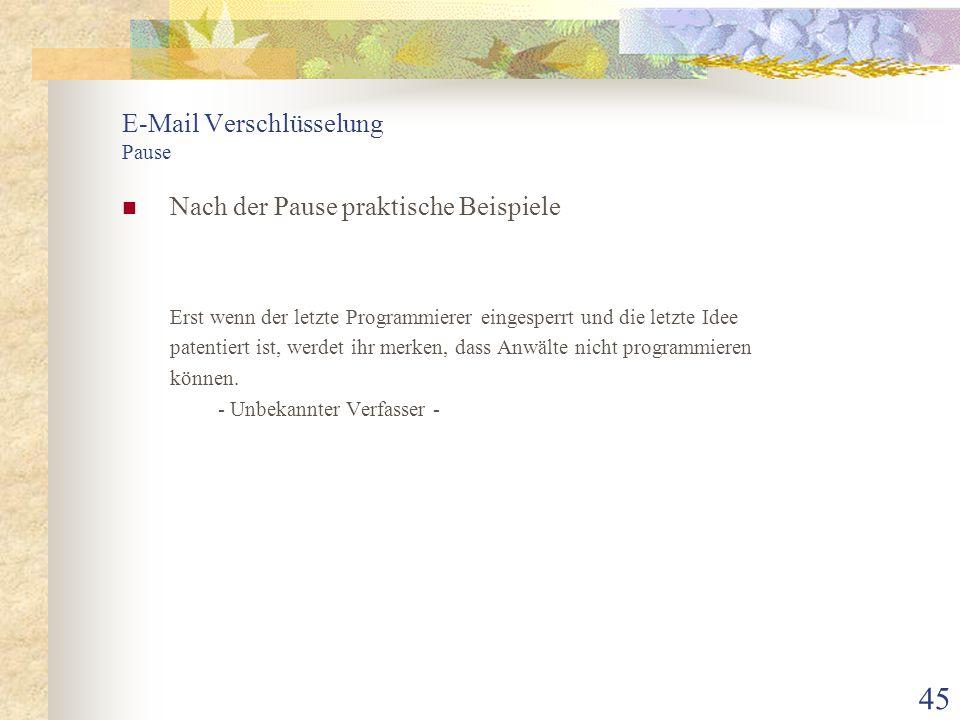 45 E-Mail Verschlüsselung Pause Nach der Pause praktische Beispiele Erst wenn der letzte Programmierer eingesperrt und die letzte Idee patentiert ist,