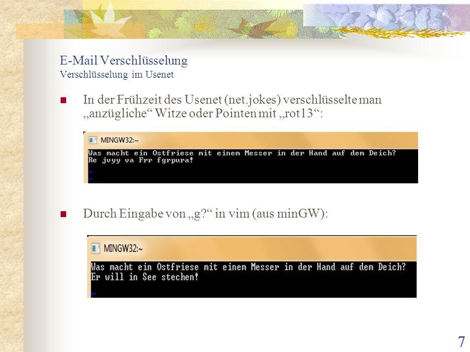 """7 E-Mail Verschlüsselung Verschlüsselung im Usenet In der Frühzeit des Usenet (net.jokes) verschlüsselte man """"anzügliche"""" Witze oder Pointen mit """"rot1"""