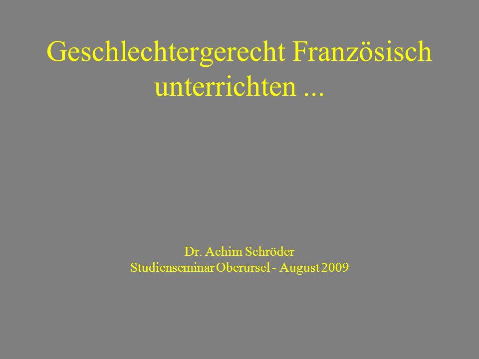 Geschlechtergerecht Französisch unterrichten... Dr. Achim Schröder Studienseminar Oberursel - August 2009