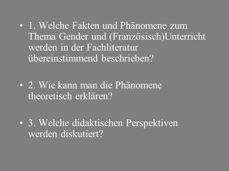 1. Welche Fakten und Phänomene zum Thema Gender und (Französisch)Unterricht werden in der Fachliteratur übereinstimmend beschrieben? 2. Wie kann man d