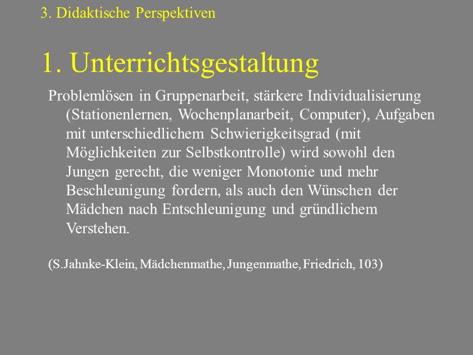 1. Unterrichtsgestaltung 3. Didaktische Perspektiven Problemlösen in Gruppenarbeit, stärkere Individualisierung (Stationenlernen, Wochenplanarbeit, Co