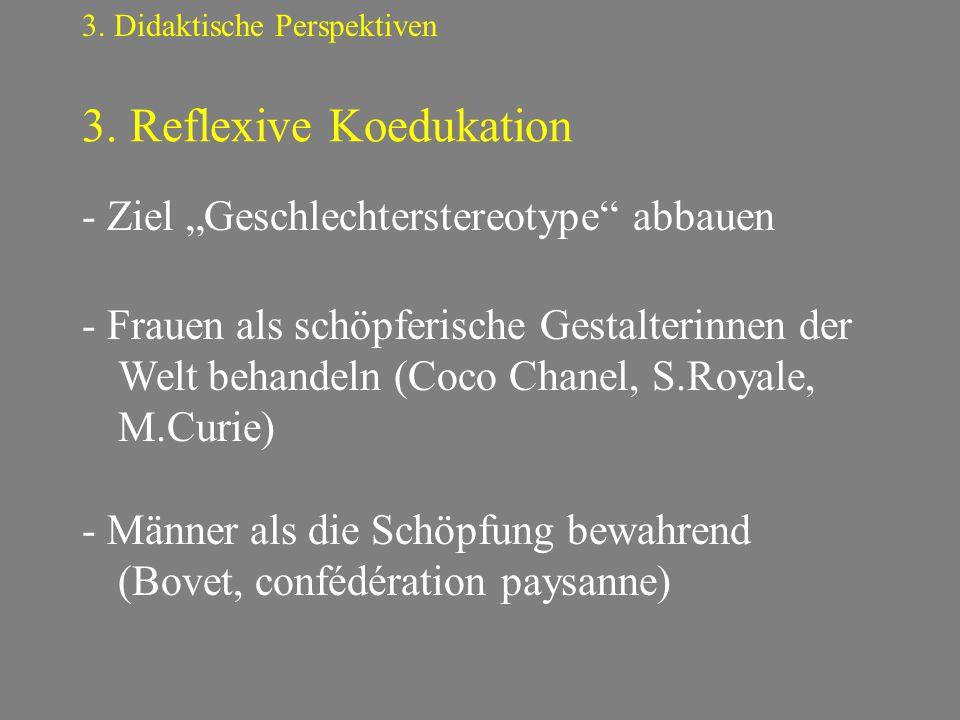 """3. Reflexive Koedukation 3. Didaktische Perspektiven - Ziel """"Geschlechterstereotype"""" abbauen - Frauen als schöpferische Gestalterinnen der Welt behand"""