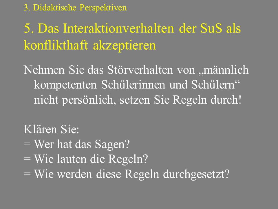 """5. Das Interaktionverhalten der SuS als konflikthaft akzeptieren 3. Didaktische Perspektiven Nehmen Sie das Störverhalten von """"männlich kompetenten Sc"""