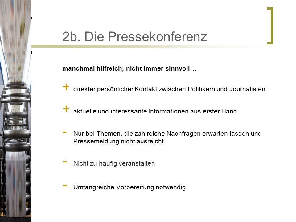 2b. Die Pressekonferenz manchmal hilfreich, nicht immer sinnvoll… + direkter persönlicher Kontakt zwischen Politikern und Journalisten + aktuelle und