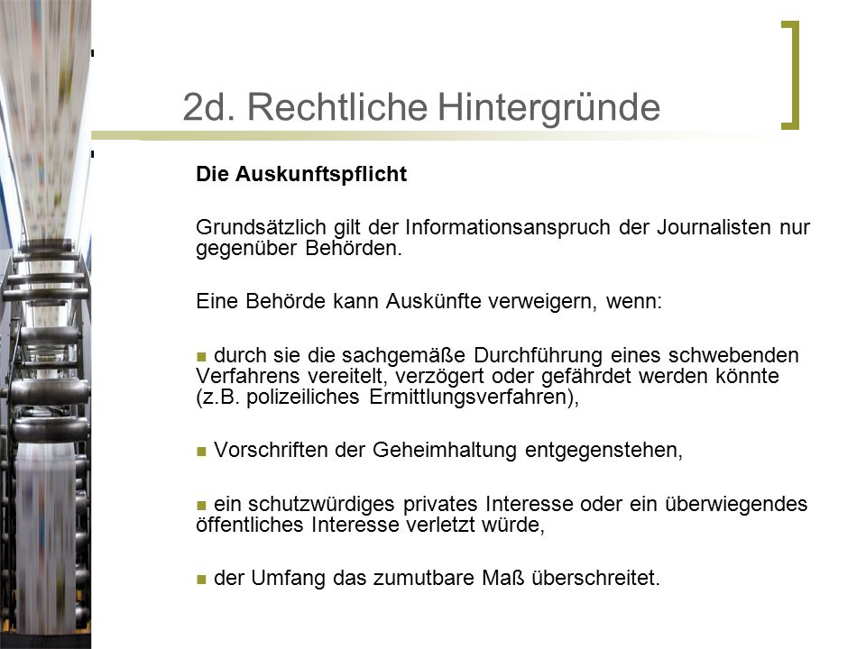 2d. Rechtliche Hintergründe Die Auskunftspflicht Grundsätzlich gilt der Informationsanspruch der Journalisten nur gegenüber Behörden. Eine Behörde kan
