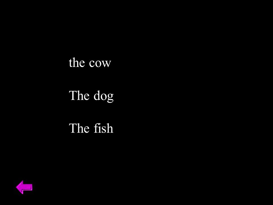 the cow The dog The fish