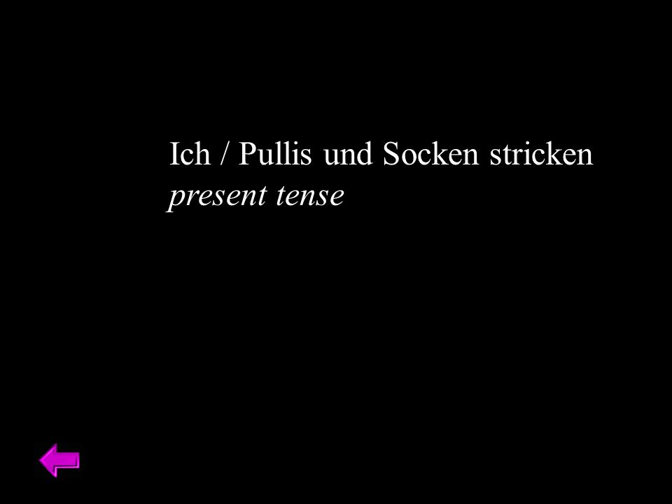 Ich / Pullis und Socken stricken present tense