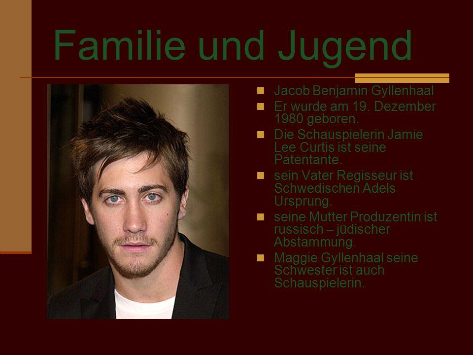 Familie und Jugend Jacob Benjamin Gyllenhaal Er wurde am 19. Dezember 1980 geboren. Die Schauspielerin Jamie Lee Curtis ist seine Patentante. sein Vat