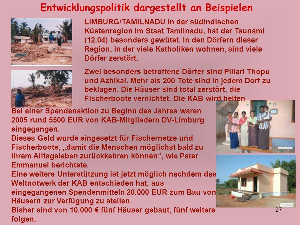 27 Entwicklungspolitik dargestellt an Beispielen Bei einer Spendenaktion zu Beginn des Jahres waren 2005 rund 5500 EUR von KAB-Mitgliedern DV-Limburg
