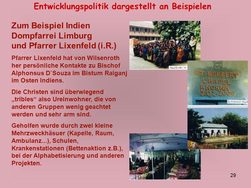 29 Entwicklungspolitik dargestellt an Beispielen Zum Beispiel Indien Dompfarrei Limburg und Pfarrer Lixenfeld (i.R.) Pfarrer Lixenfeld hat von Wilsenr