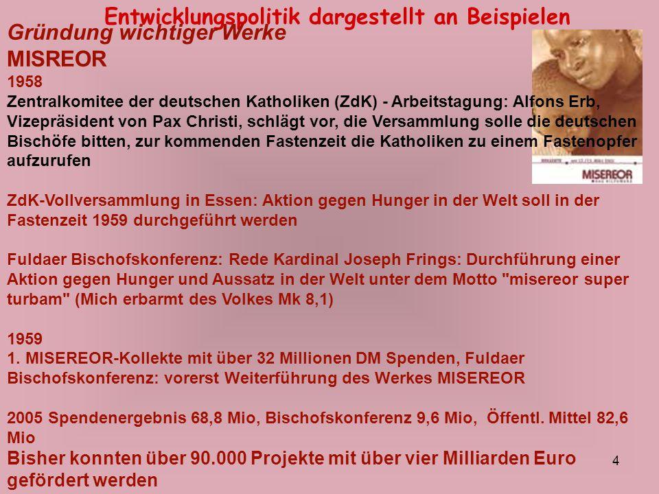 35 Entwicklungspolitik dargestellt an Beispielen Private Organisationen (vor allem auch die Kirchen) haben 2002 873 Mio Euro aufgebracht