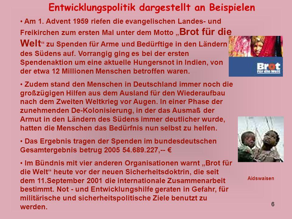 27 Entwicklungspolitik dargestellt an Beispielen Bei einer Spendenaktion zu Beginn des Jahres waren 2005 rund 5500 EUR von KAB-Mitgliedern DV-Limburg eingegangen.