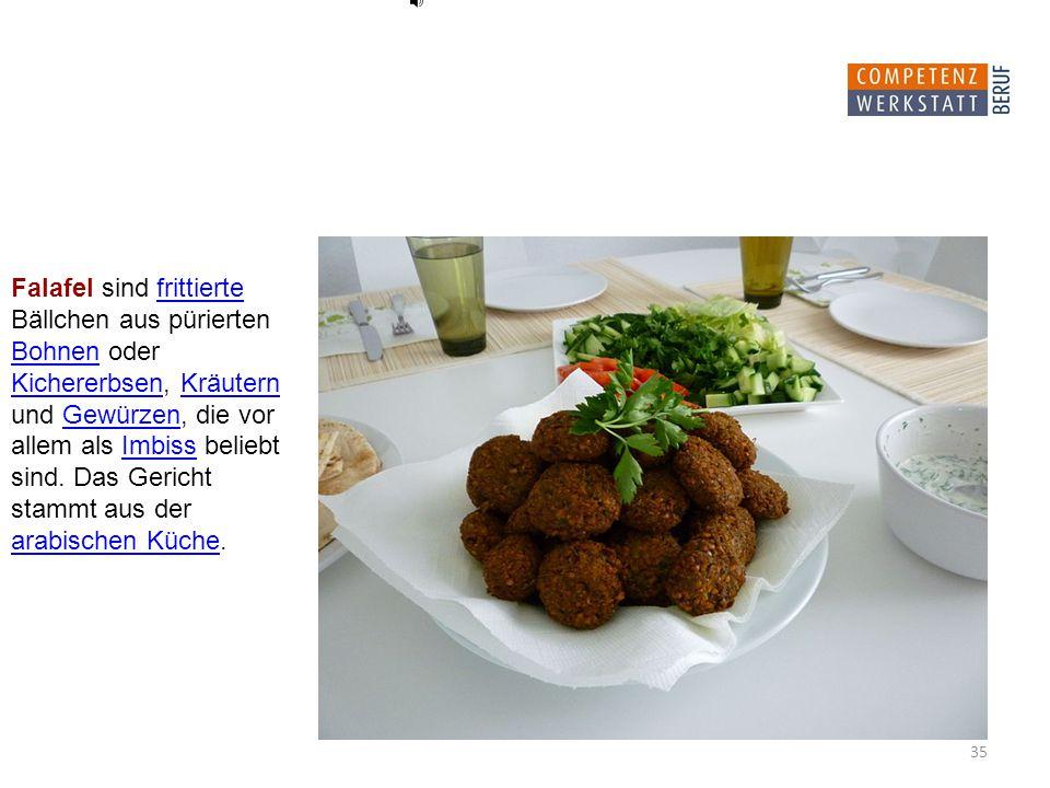 35 Falafel sind frittierte Bällchen aus pürierten Bohnen oder Kichererbsen, Kräutern und Gewürzen, die vor allem als Imbiss beliebt sind.