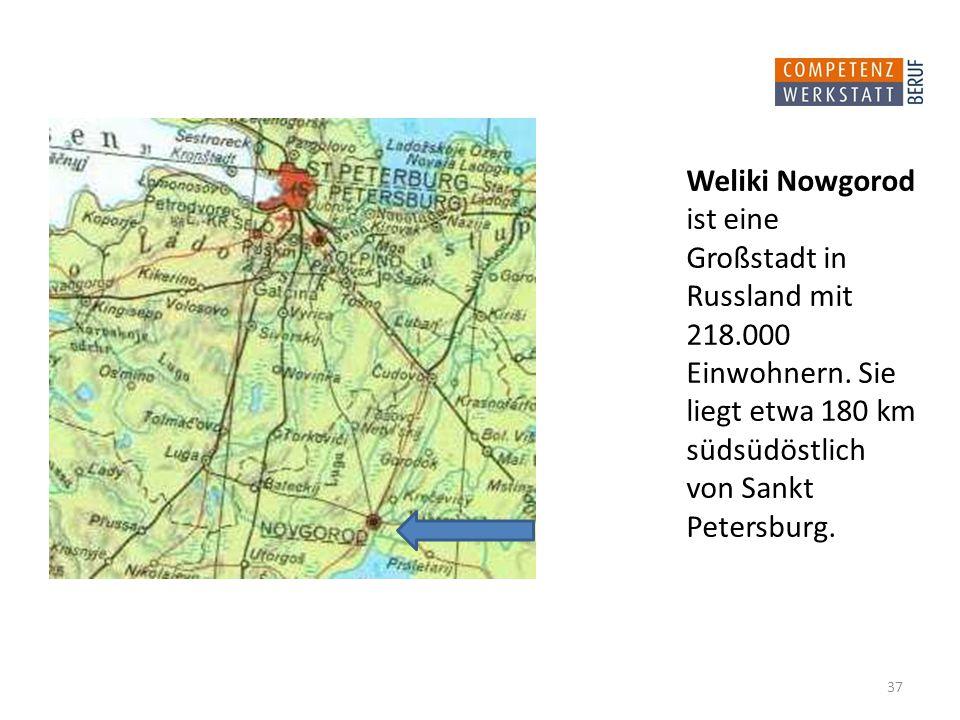 37 Weliki Nowgorod ist eine Großstadt in Russland mit 218.000 Einwohnern.