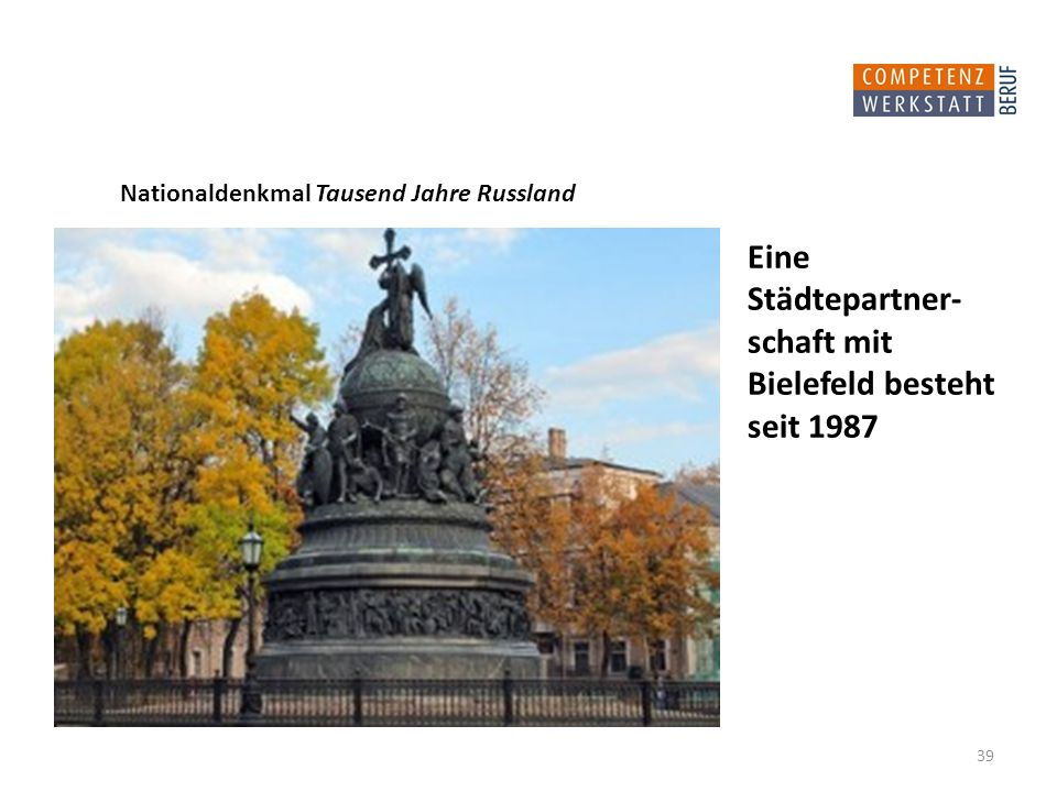 Eine Städtepartner- schaft mit Bielefeld besteht seit 1987 39 Nationaldenkmal Tausend Jahre Russland