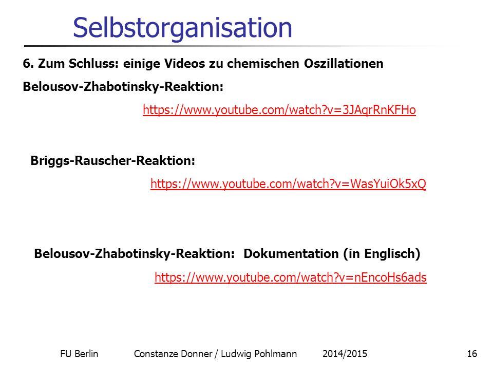 FU Berlin Constanze Donner / Ludwig Pohlmann 2014/201516 Selbstorganisation 6. Zum Schluss: einige Videos zu chemischen Oszillationen Belousov-Zhaboti