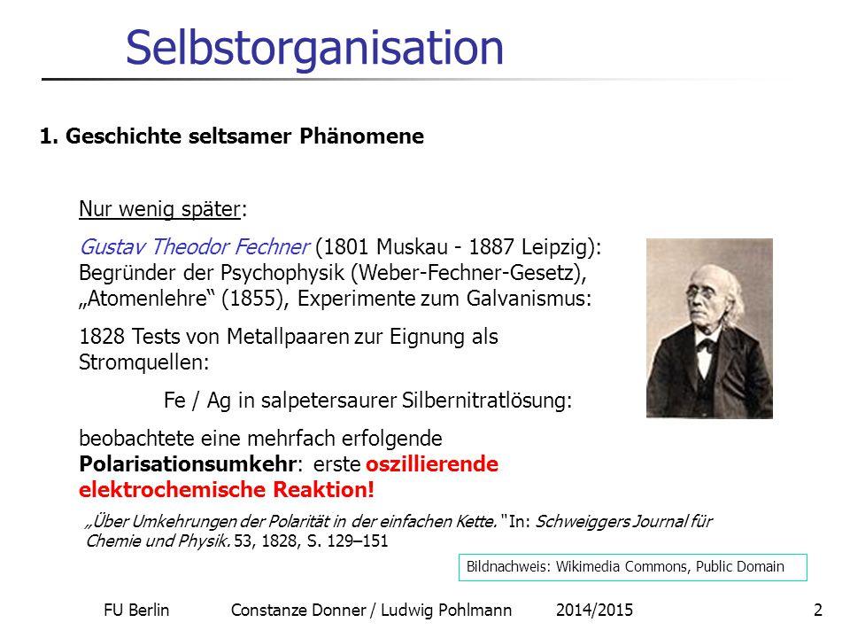 FU Berlin Constanze Donner / Ludwig Pohlmann 2014/20153 Selbstorganisation John Herschel (1793 Slaugh - 1871 Hawkhurst): Chemiker, Astronom (Sohn von F.W.Herschel): 1833 Passivierungswellen auf einem Eisendraht in Salpetersäure 1.