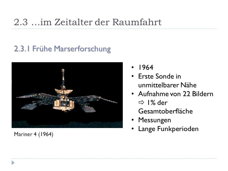 2.3 …im Zeitalter der Raumfahrt 2.3.1 Frühe Marserforschung Mariner 4 (1964) 1964 Erste Sonde in unmittelbarer Nähe Aufnahme von 22 Bildern  1% der G
