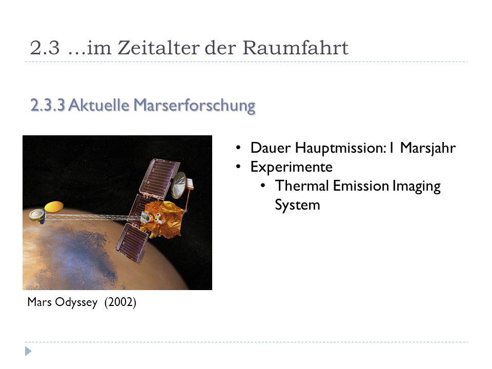 2.3 …im Zeitalter der Raumfahrt 2.3.3 Aktuelle Marserforschung Mars Odyssey (2002) Dauer Hauptmission: 1 Marsjahr Experimente Thermal Emission Imaging System