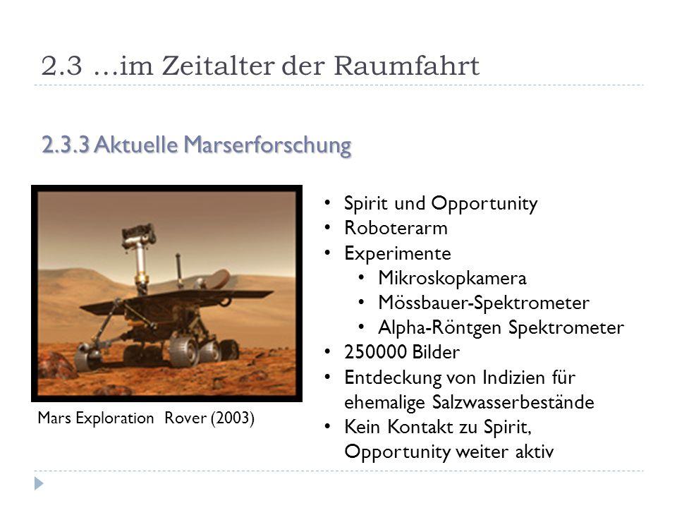 2.3 …im Zeitalter der Raumfahrt 2.3.3 Aktuelle Marserforschung Mars Exploration Rover (2003) Spirit und Opportunity Roboterarm Experimente Mikroskopka